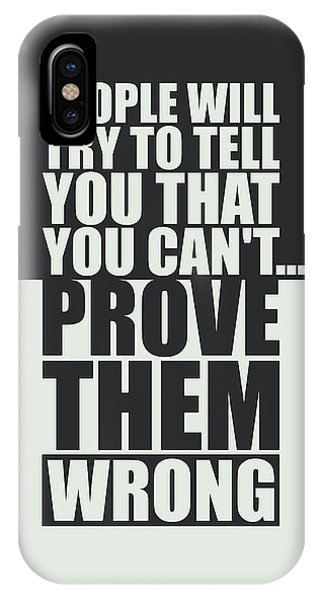 Workout iPhone Case - People Will Try To Tell You That You Cannot Prove Them Wrong Inspirational Quotes Poster by Lab No 4