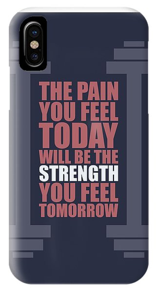 Workout iPhone Case - The Pain You Feel Today Will Be The Strength You Feel Tomorrow Gym Motivational Quotes Poster by Lab No 4