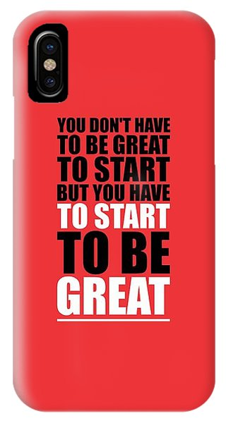Workout iPhone Case - You Do Not Have To Be Great To Start But You Have To Start Gym Inspirational Quotes Poster by Lab No 4