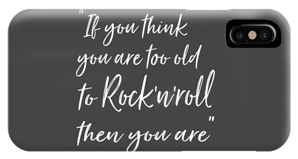 If You Think You Are  Too Old IPhone Case