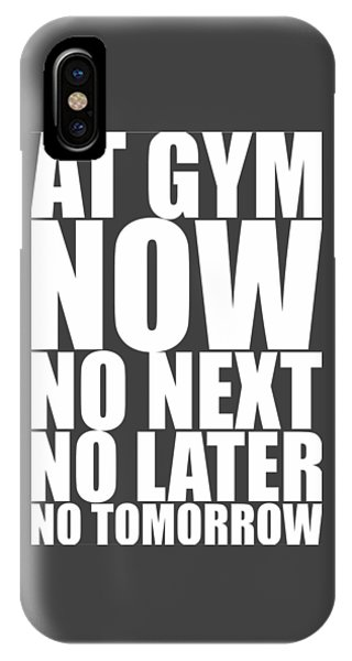 At Gym Now No Next No Later No Tomorrow Gym Motivational Quotes Poster IPhone Case
