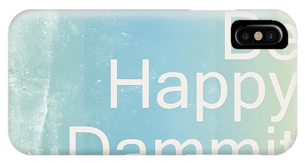 Quote iPhone Case - Be Happy Dammit by Jacky Gerritsen