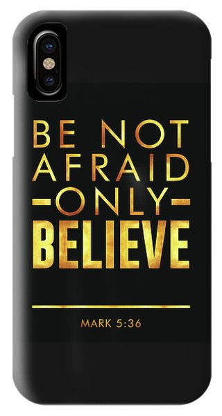 Be Not Afraid, Only Believe - Bible Verses Art - Mark 5 36 IPhone Case