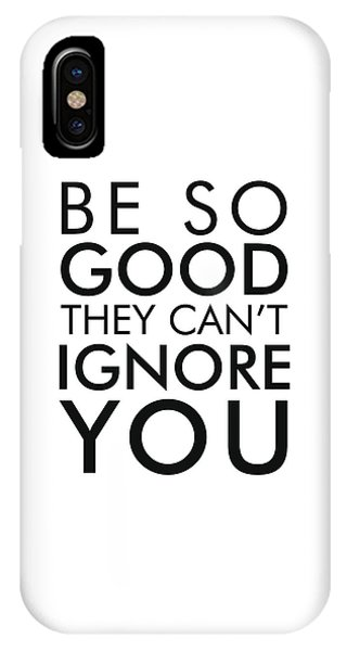 Be So Good They Can't Ignore You - Minimalist Print - Typography - Quote Poster IPhone Case