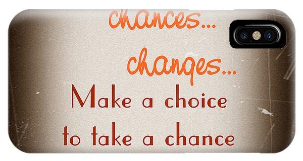 Choices... Chances... Changes... IPhone Case