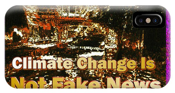 IPhone Case featuring the mixed media Climate Change Is Not Fake News - Text Edition by Aberjhani