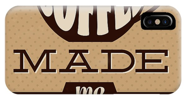 Witty iPhone Case - Coffee Made Me Do It by Naxart Studio