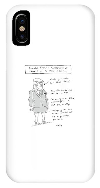 Donald Trump Assessment Of Himself As A Woman IPhone Case