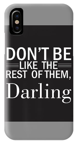 Don't Be Like The Rest Of Them, Darling IPhone Case