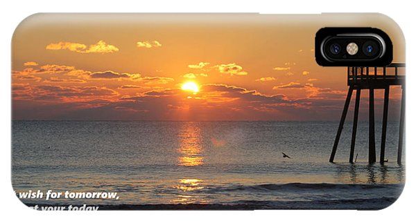 Don't Wish For Tomorrow... IPhone Case