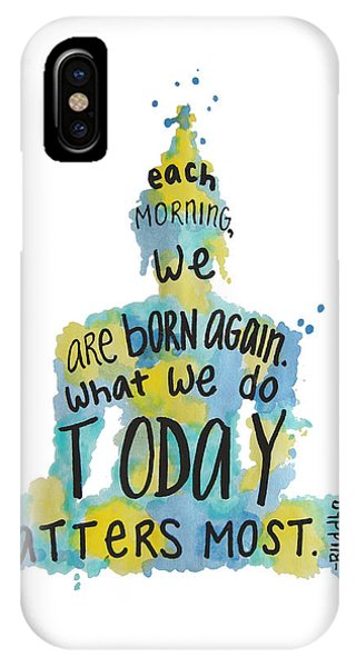 Each Morning We Are Born Again What We Do Today Is What: Buddha Quote IPhone Cases