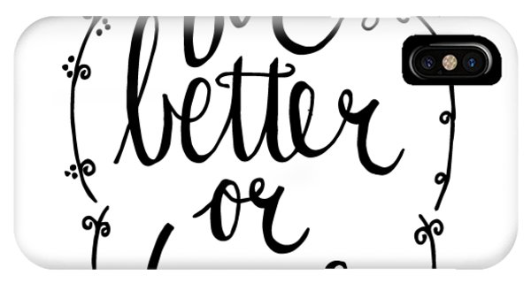 For Better Or For Worse iPhone Case - For Better Or Worse by Grace Grace