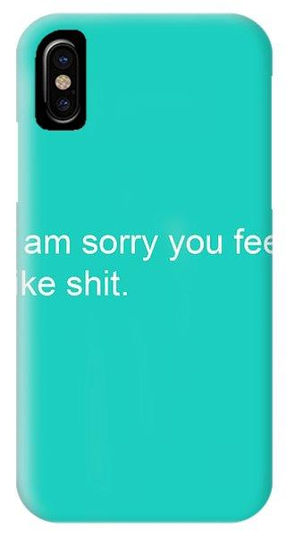 I Am Sorry You Feel Like Shit- Greeting Card IPhone Case