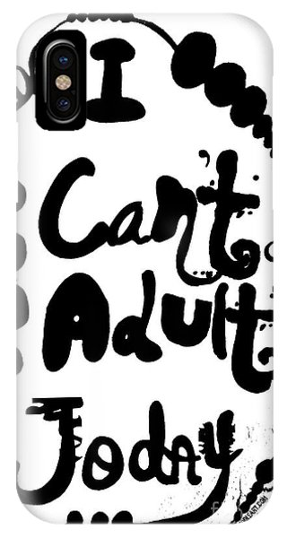 I Can't Adult Today IPhone Case