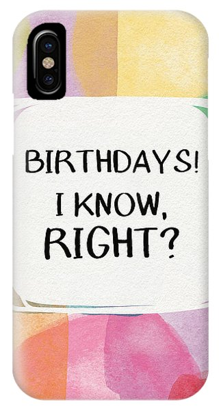 Rights iPhone Case - I Know Right- Birthday Art By Linda Woods by Linda Woods