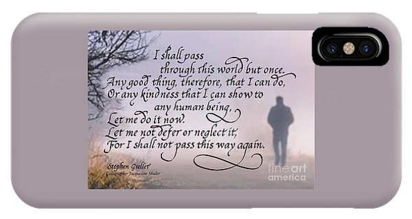 I Shall Pass This Way But Once IPhone Case