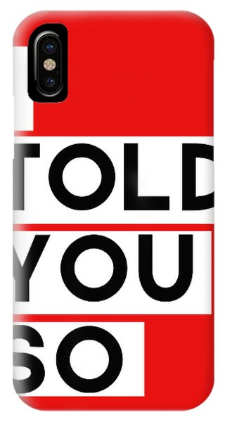 I Told You So IPhone Case