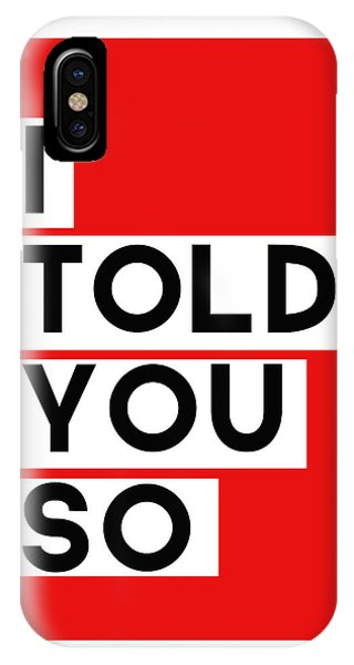 Cute iPhone Case - I Told You So by Linda Woods