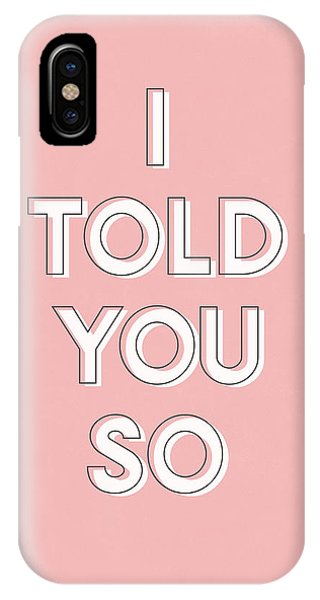 I Love You iPhone Case - I Told You So Pink- Art By Linda Woods by Linda Woods