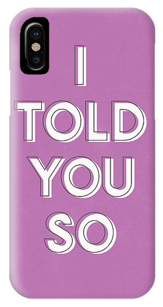I Love You iPhone Case - I Told You So Purple- Art By Linda Woods by Linda Woods