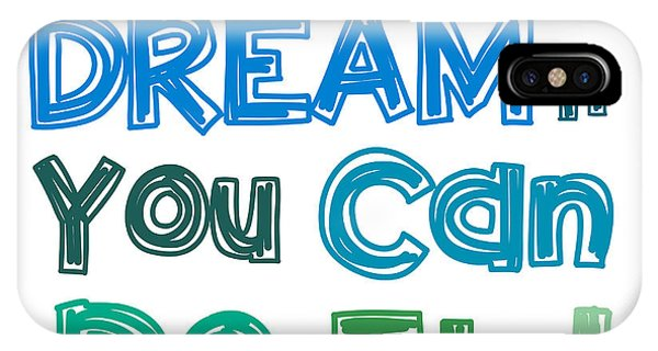 Quote iPhone Case - If You Can Dream It You Can Do It by Gina Dsgn