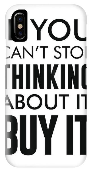 If You Can't Stop Thinking About It, Buy It - Minimalist Print - Typography - Quote Poster IPhone Case