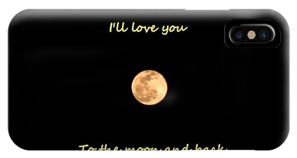 IPhone Case featuring the photograph I'll Love You To The Moon And Back by Lisa Wooten