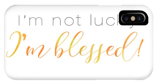 I'm Not Lucky. I'm Blessed. IPhone Case