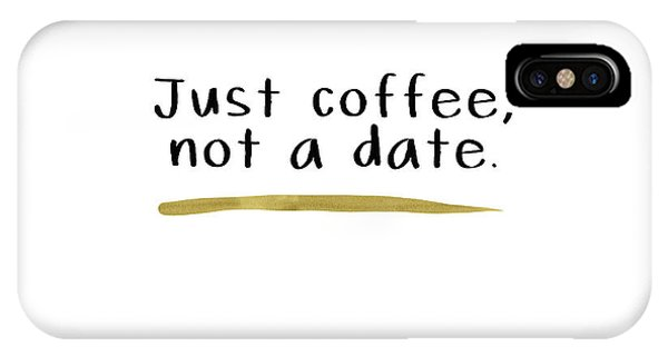 Just Coffee Not A Date- Art By Linda Woods IPhone Case