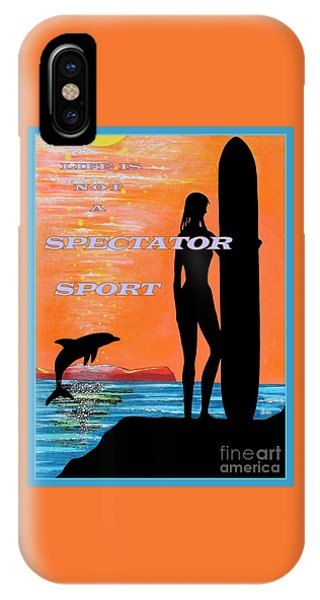Life Is Not A Spectator Sport IPhone Case