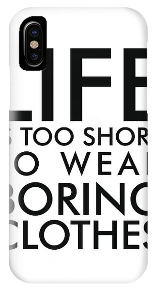 Life Is Too Short To Wear Boring Clothes - Minimalist Print - Typography - Quote Poster IPhone Case