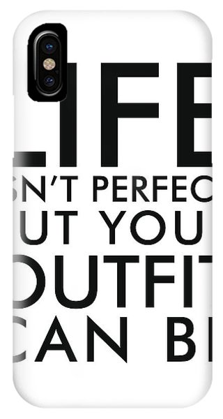 Life Isn't Perfect, But Your Outfit Can Be IPhone Case