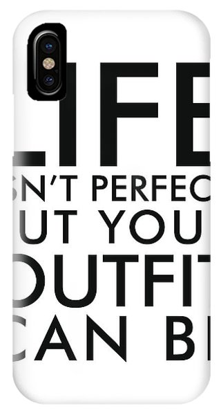 Life Isn't Perfect, But Your Outfit Can Be - Minimalist Print - Typography - Quote Poster IPhone Case