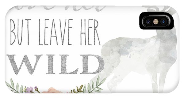 Leave iPhone Case - Love Her But Leave Her Wild Print Woodland Boho Deer Decor Print by Lisa Spence