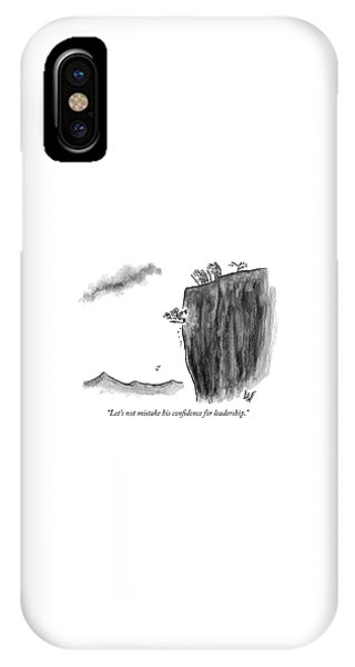 Mistaking Confidence For Leadership IPhone Case