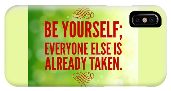 Motivational Quote Be Yourself Everyone Else Is Already Taken IPhone Case