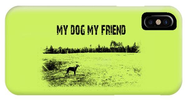 My Dog My Friend IPhone Case