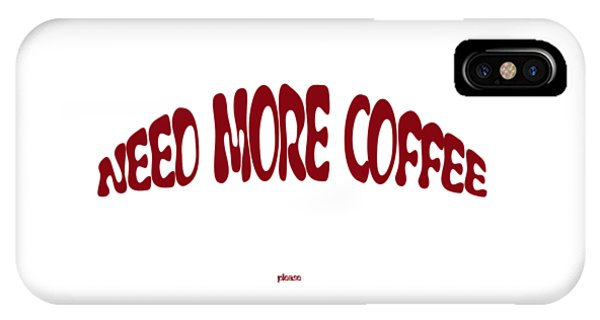 iPhone X Case - Need More Coffee by Orphelia Aristal
