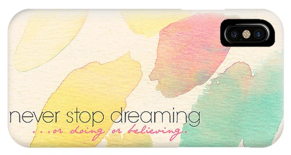 Never Stop Dreaming Doing Believing IPhone Case
