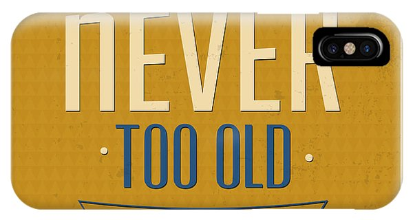 Achievement iPhone Case - Never Too Old by Naxart Studio
