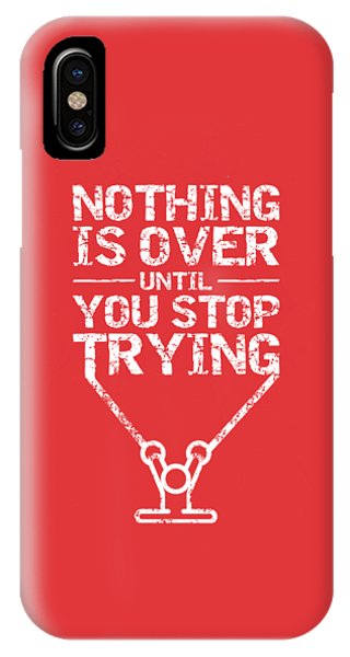 Workout iPhone Case - Nothing Is Over Until You Stop Trying Gym Motivational Quotes Poster by Lab No 4