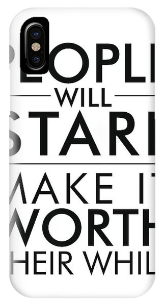 People Will Stare, Make It Worth Their While IPhone Case