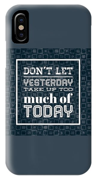 Inspirational iPhone Case - Quote Dont Let Yesterday Take Up Too Much Of Today by Matthias Hauser