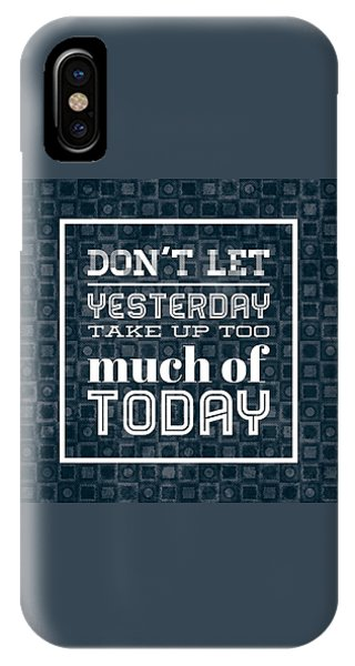 Motivational iPhone Case - Quote Dont Let Yesterday Take Up Too Much Of Today by Matthias Hauser