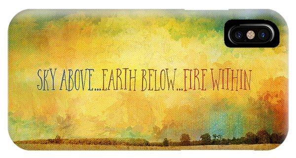 Sky Above Earth Below Fire Within Quote Farmland Landscape IPhone Case