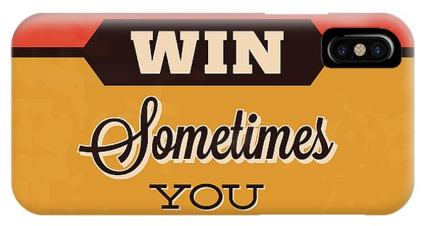 Dedication iPhone Case - Sometimes You Win Sometimes You Learn by Naxart Studio