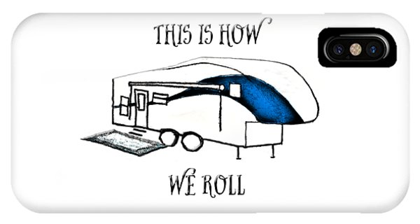 IPhone Case featuring the drawing This Is How We Roll     Rv Humor by Judy Hall-Folde