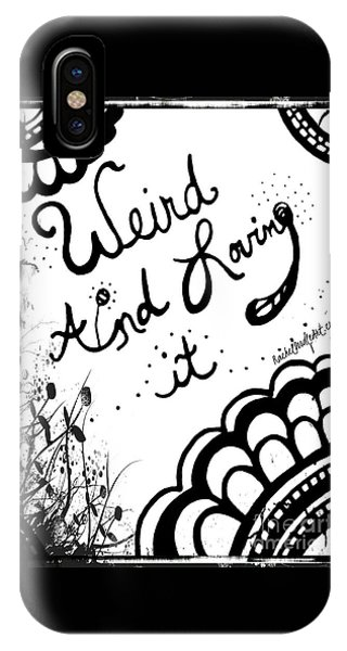 Weird And Loving It IPhone Case
