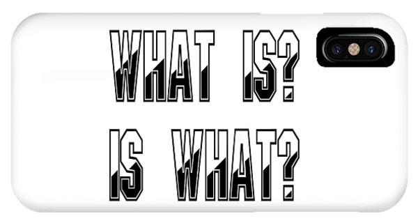 What Is? Is What? IPhone Case