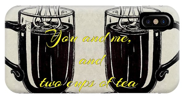 You And Me, And Two Cups Of Tea IPhone Case
